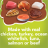 Made with real chicken turkey whitefish tuna salmon or beef