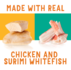 Made with real chicken and surimi whitefish
