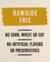 Rawhide Free. No corn, wheat or soy. No artificial flavors or preservatives.